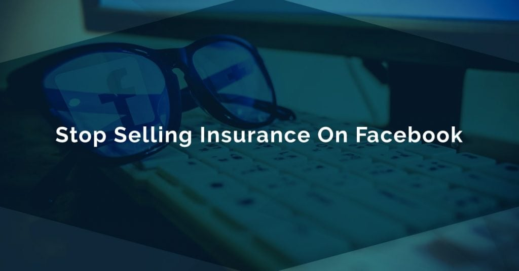 blog image; blog title: Stop Selling Insurance On Facebook